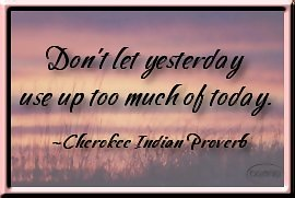 don't let yesterday use up too much of today