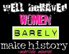 well behaved women barely make history - marilyn monroe