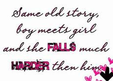same old story boy meets girl and she falls much harder than him