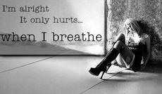 i'm alright it only hurts when i breathe