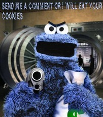 send me a comment or i will eat your cookies cookie monster