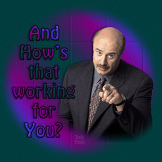 dr phil how's that working for you
