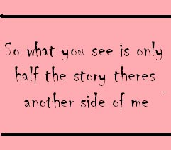 So What You See Is Only Half The Story Theres Another Side Of Me