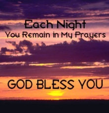 each night you remain in my prayers god bless you