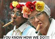 old ladies smoking cigars you know how we do