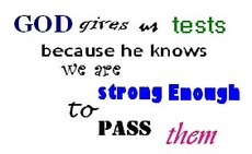 god gives us tests because he knows we are strong enough to pass them