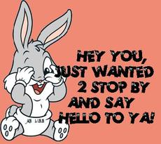 hey you just wanted to stop by and say hello to ya baby bugs bunny